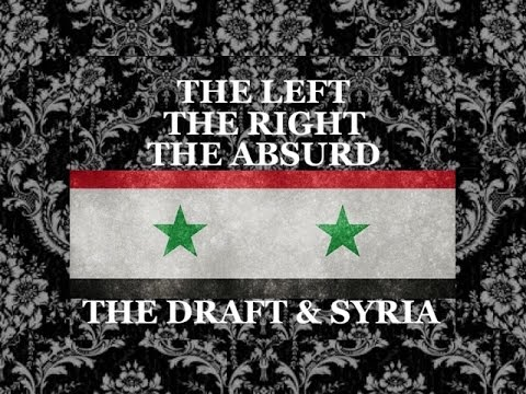 The Left, The Right, The Absurd [4] - The Draft, Ground Troops in Syria