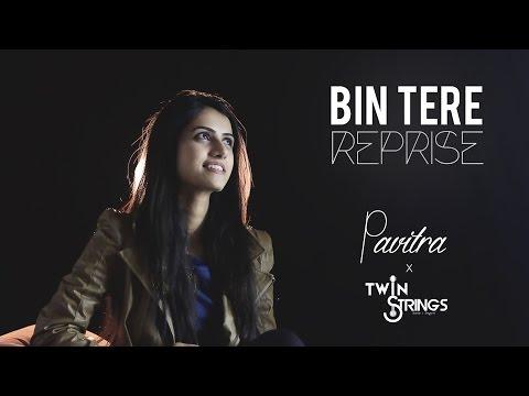Bin Tere (Unplugged) TwinStrings ft. Pavitra Krishnan