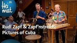 Rudi Zapf & Zapf'nstreich: Pictures of Cuba | Wirtshausmusikanten | BR Heimat - Die beste Volksmusik