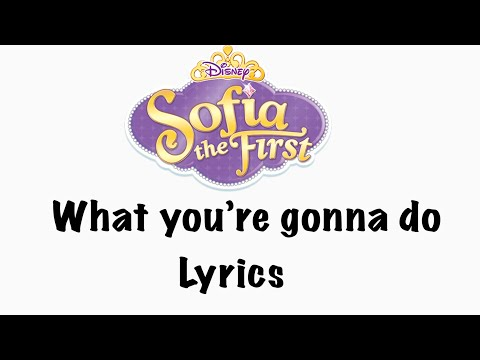 what-you're-gonna-do---sofia-the-first---lyrics