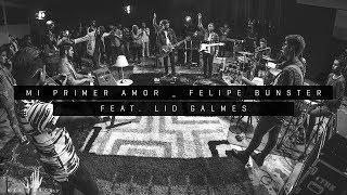 Mi Primer Amor - Felipe Bunster ft. Lid Galmes