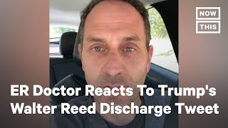 ER Doctor Reacts To Trump's Tweet Upon Leaving Walter Reed | NowThis