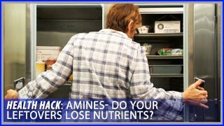 Amines | Do Leftovers Lose Nutrients: Health Hacks- Thomas DeLauer