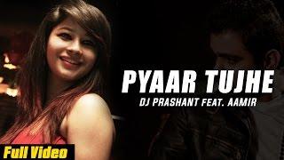 Latest Punjabi Songs 2015 | Pyaar Tujhe [Hd] | DJ Prashant Ft.Aamir Meer | New Punjabi Songs