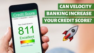 Can Velocity Banking Increase Your Credit Score