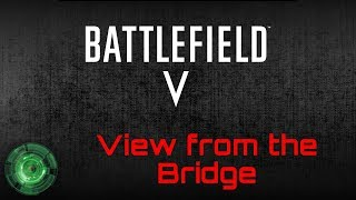 View from the Bridge: Battlefield V