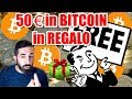 50€ in REGALO IN BITCOIN GRATIS - GIVE AWAY SOLDI