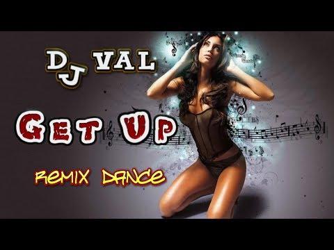 DJ VAL - Get up. Remix. Dance