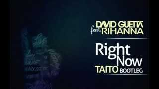 Rihanna feat. David Guetta - Right Now (TAITO Bootleg)