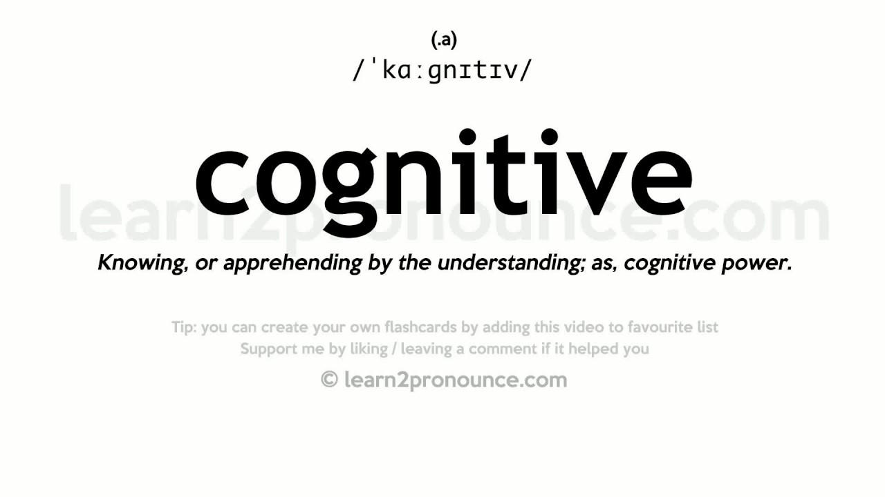 Pronunciation of Cognitive  Definition of Cognitive