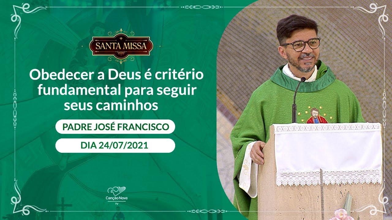 Obedecer a Deus é critério fundamental para seguir seus caminhos - Pe. José Francisco (24/07/2021)