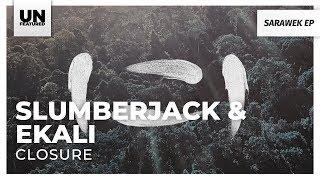 Slumberjack &amp Ekali - Closure