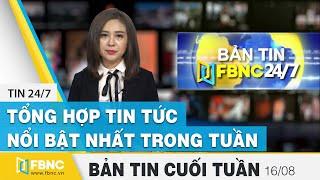 Tổng hợp tin tức Việt Nam nổi bật nhất trong tuần | Bản tin cuối tuần ngày 16/8/2020 | FBNC