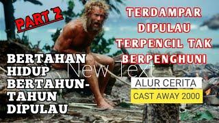 BERTAHAN HIDUP DI PULAU TERPENCIL TAK BERPENGHUNI || ALUR CERITA CAST AWAY 2000 PART 2