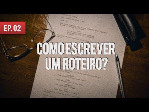 COMO FAZER UM ROTEIRO DE CINEMA  COMO FAZER UM FILME - EP 02
