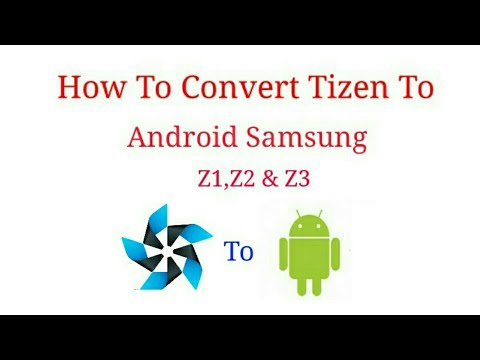 How To Convert Tizen To Android Samsung Z1,Z2 & Z3