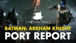 Batman: Arkham Knight Port Report