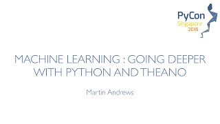 Machine Learning: Going Deeper with Python and Theano - PyCon SG 2015