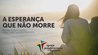 A esperança que não morre | Kylven Guedes | 01/03/2020 | 9h