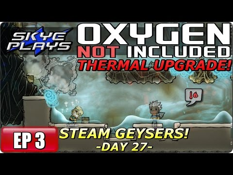 Oxygen Not Included (ONI) THERMAL UPGRADE Part 3 ► DAY 27 - STEAM GEYSERS! ◀ Gameplay/Let's Play