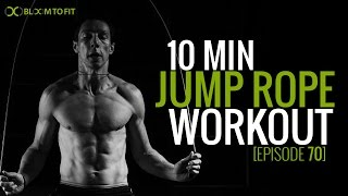 A 10 Minute Jump Rope Workout Routine You Can Do Anywhere [Episode 70]
