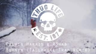 Calvin Harris & R3hab - Burnin (TallWhite Trap Remix)
