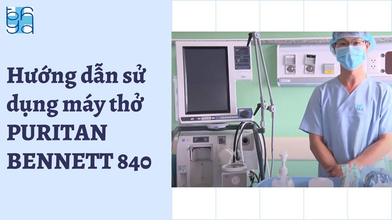 Hướng dẫn sử dụng máy thở PURITAN BENNETT 840 | UMC | Bệnh viện Đại học Y Dược TPHCM