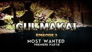 Gul Makai - Episode 3 Most Wanted - Première partie (OP Milsim/Airsoft/GN)