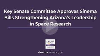 Key Senate Committee Approves Sinema Bills Strengthening Arizona's Leadership in Space Research