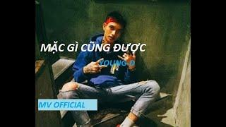 [MV OFFICIAL ] MẶC GÌ CŨNG ĐƯỢC - YOUNG-D