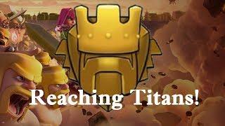 Clash of Clans: REACHING TITANS LEAGUE!