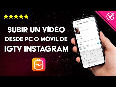 Cómo Subir un Vídeo a IGTV en Instagram Desde PC o Móvil en Segundos Rápidamente