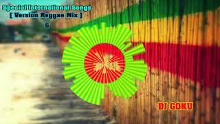 Special International Songs [ Version Reggae Mix ] - Part 5