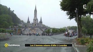 Les 5 bonnes raisons d'aller à Lourdes