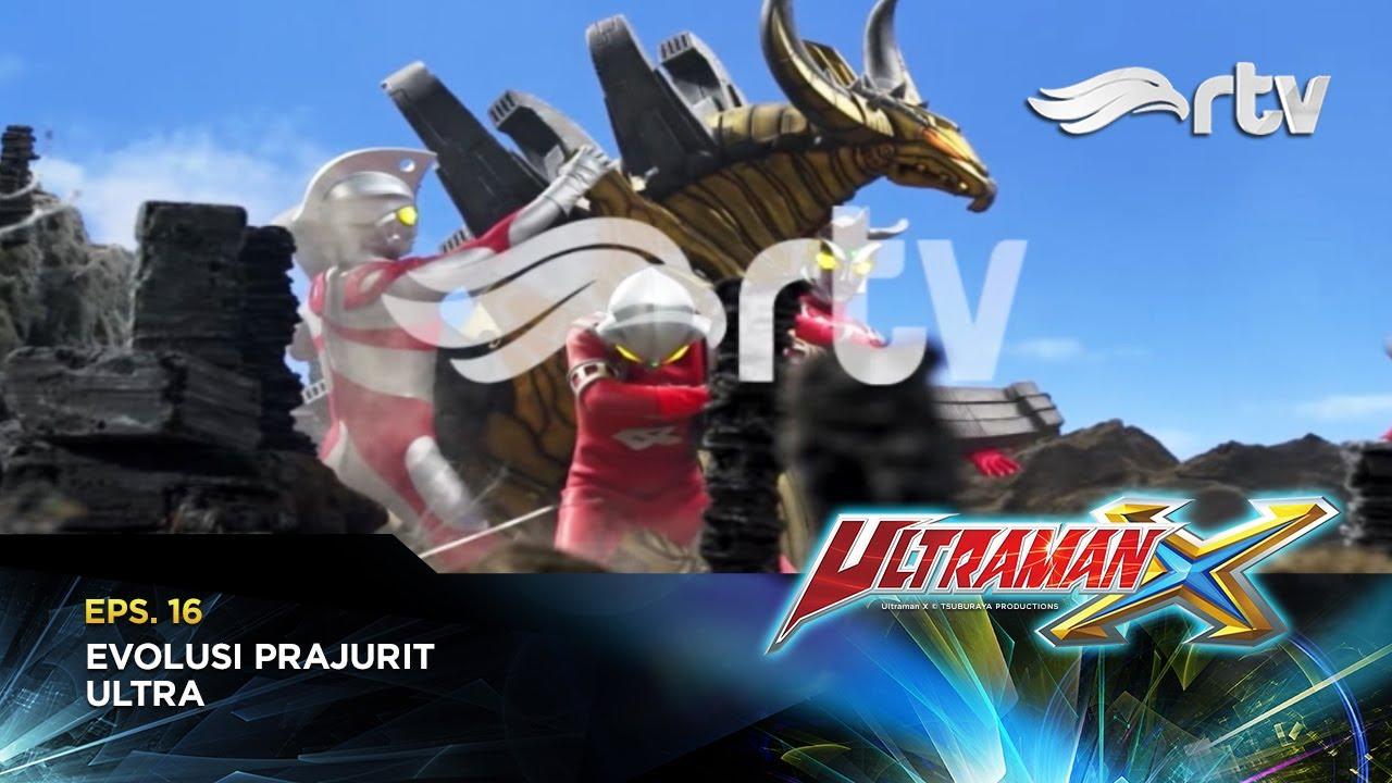 Ultraman X RTV : Evolusi Prajurit Ultra (Episode 16)