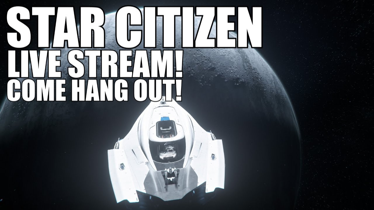 Star Citizen Live gameplay stream! Aske me question about the game if youre new!