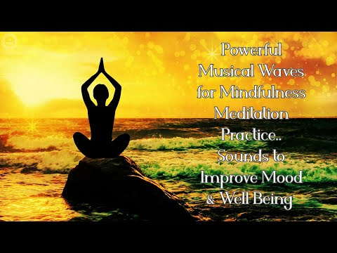 Powerful Musical Waves for Mindfulness Meditation Practice | Sounds to Improve Mood & Well Being
