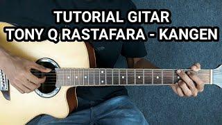 Tutorial Gitar Kangen - TONY Q RASTAFARA