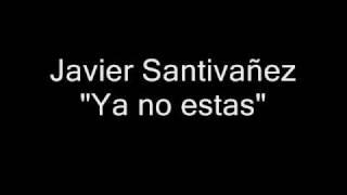 Javier Santivañez - Ya no estas (nueva versión)