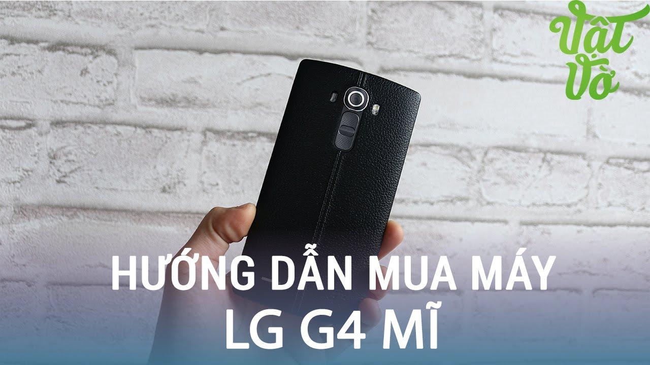 Vật Vờ| Hướng dẫn chọn mua, test máy LG G4 Mỹ cũ like new, qua sử dụng