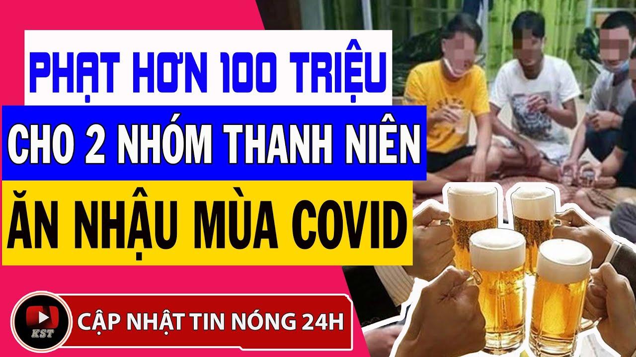 Nhóm thanh niên ăn nhậu giữa dịch covid-19 bị phạt hơn 100 triệu VND