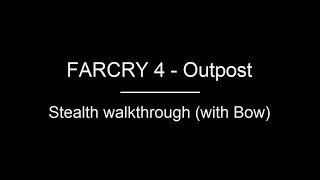 FARCRY 4 | Outpost Walkthrough - Smuggler village (Stealth Bow)