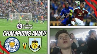 CHAMPIONS VS CHAMPIONS!! - LEICESTER VS BURNLEY AWAY DAY VLOG!!