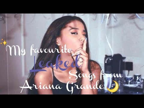 My Favorite Leaked / Unreleased song's from Ariana Grande Mp3