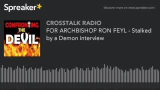 FOR ARCHBISHOP RON FEYL - Stalked by a Demon interview (made with Spreaker)