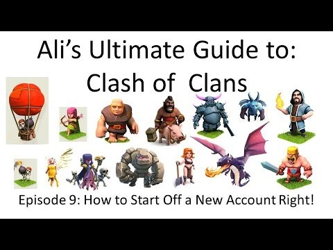 Ali's Ultimate Guide to: Clash of Clans! Episode 9: How to Start a New Account Off Right!