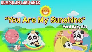 You Are My Sunshine kids song ❤ Kartun BabyBus ❤ Lagu anak ♫ Nursery Rhymes ♫ kids lullabies