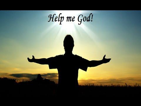 Is Help Me God Your Prayer 1 877 699 6806 God Help Me