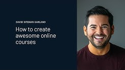 David Siteman Garland   How to create awesome online courses