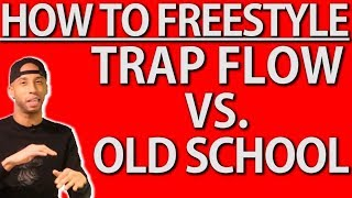 How To FREESTYLE Rap: TRAP FLOW vs. OLD SCHOOL FLOW (Tips + Examples)